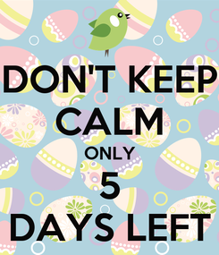 Poster: DON'T KEEP CALM ONLY 5 DAYS LEFT