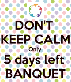 Poster: DON'T  KEEP CALM Only  5 days left  BANQUET