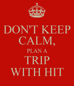Poster: DON'T KEEP CALM, PLAN A TRIP WITH HIT