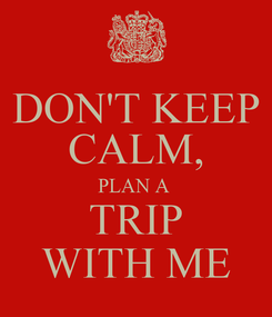 Poster: DON'T KEEP CALM, PLAN A  TRIP WITH ME