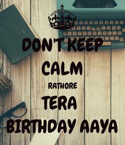 Poster: DON'T KEEP CALM RATHORE TERA  BIRTHDAY AAYA