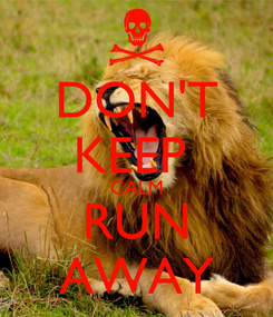 Poster: DON'T KEEP  CALM RUN AWAY