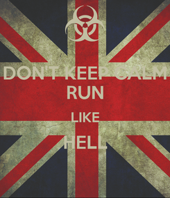 Poster: DON'T KEEP CALM RUN LIKE HELL