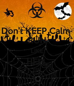 Poster: Don't KEEP Calm  RUN LIKE HELL !!!!