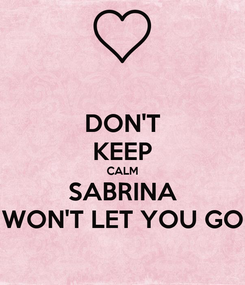 Poster: DON'T KEEP CALM SABRINA WON'T LET YOU GO