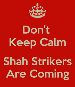 Poster: Don't  Keep Calm  Shah Strikers Are Coming