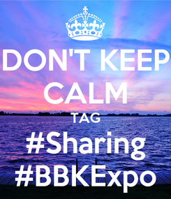 Poster: DON'T KEEP CALM TAG #Sharing #BBKExpo