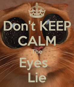 Poster: Don't KEEP CALM The Eyes   Lie