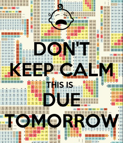Poster: DON'T KEEP CALM THIS IS  DUE TOMORROW
