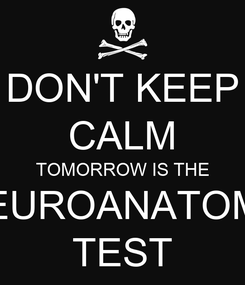 Poster: DON'T KEEP CALM TOMORROW IS THE NEUROANATOMY TEST