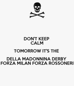 Poster: DON'T KEEP  CALM TOMORROW IT'S THE  DELLA MADONNINA DERBY  FORZA MILAN FORZA ROSSONERI