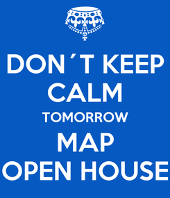 Poster: DON´T KEEP CALM TOMORROW MAP OPEN HOUSE