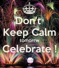 Poster: Don't  Keep Calm tomorrw Celebrate !