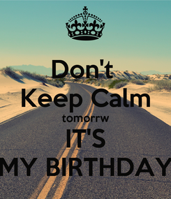 Poster: Don't  Keep Calm tomorrw IT'S MY BIRTHDAY