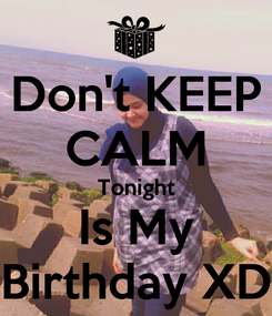 Poster: Don't KEEP CALM Tonight Is My Birthday XD