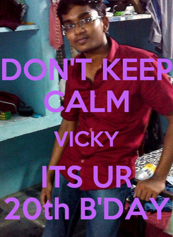 Poster: DON'T KEEP CALM VICKY ITS UR 20th B'DAY