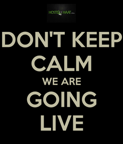 Poster: DON'T KEEP CALM WE ARE GOING LIVE