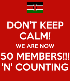 Poster: DON'T KEEP CALM! WE ARE NOW 50 MEMBERS!!! 'N' COUNTING