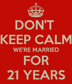 Poster: DON'T  KEEP CALM WE'RE MARRIED FOR 21 YEARS