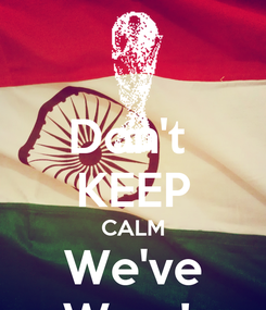 Poster: Don't  KEEP CALM We've Won !