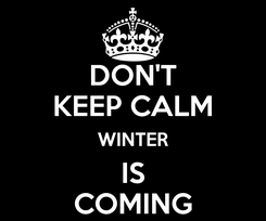 Poster: DON'T KEEP CALM WINTER IS COMING