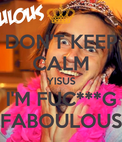 Poster: DON'T KEEP CALM YISUS I'M FUC***G FABOULOUS