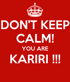 Poster: DON'T KEEP CALM! YOU ARE KARIRI !!!
