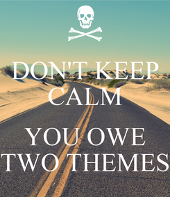 Poster: DON'T KEEP CALM  YOU OWE TWO THEMES