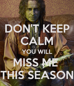 Poster: DON'T KEEP CALM YOU WILL MISS ME  THIS SEASON