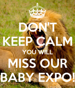 Poster: DON'T KEEP CALM YOU WILL MISS OUR BABY EXPO!