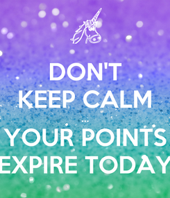 Poster: DON'T KEEP CALM ... YOUR POINTS EXPIRE TODAY