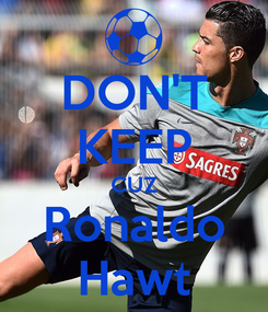 Poster: DON'T KEEP CUZ Ronaldo Hawt