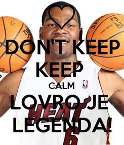 Poster: DON'T KEEP KEEP  CALM LOVRO JE  LEGENDA!