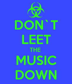 Poster: DON`T LEET THE  MUSIC DOWN