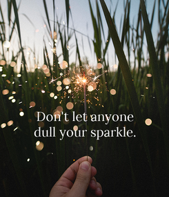 Poster:   Don't let anyone dull your sparkle.