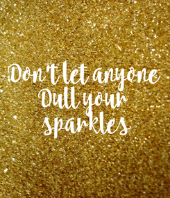 Poster: Don't let anyone Dull your  sparkles