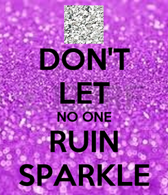 Poster: DON'T LET NO ONE RUIN SPARKLE