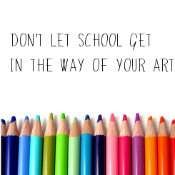 Poster: DON'T LET SCHOOL GET  IN THE WAY OF YOUR ART