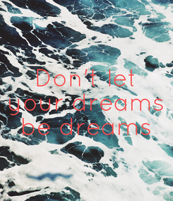 Poster: Don't let your dreams be dreams