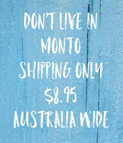Poster: DON'T LIVE IN MONTO SHIPPING ONLY $8.95 AUSTRALIA WIDE