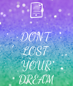 Poster:  DON'T LOST YOUR DREAM