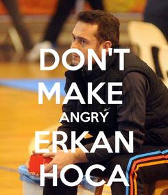 Poster: DON'T MAKE  ANGRY ERKAN HOCA