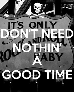 Poster: DON'T NEED NOTHIN' BUT A GOOD TIME