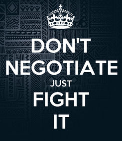 Poster: DON'T NEGOTIATE JUST FIGHT IT