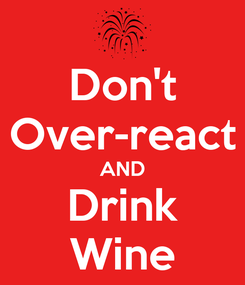 Poster: Don't Over-react AND Drink Wine