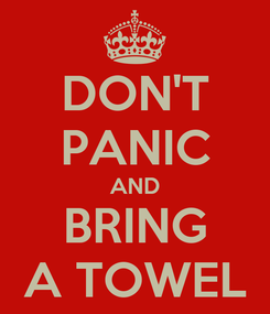 Poster: DON'T PANIC AND BRING A TOWEL