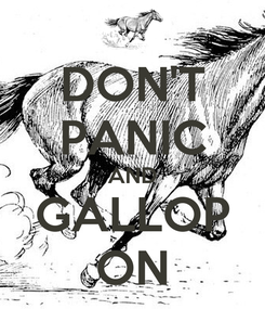 Poster: DON'T PANIC AND GALLOP ON