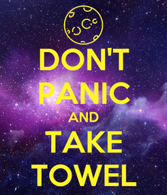 Poster: DON'T PANIC AND TAKE TOWEL