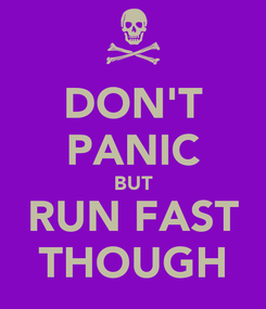 Poster: DON'T PANIC BUT RUN FAST THOUGH