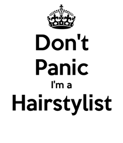 Poster: Don't Panic I'm a Hairstylist